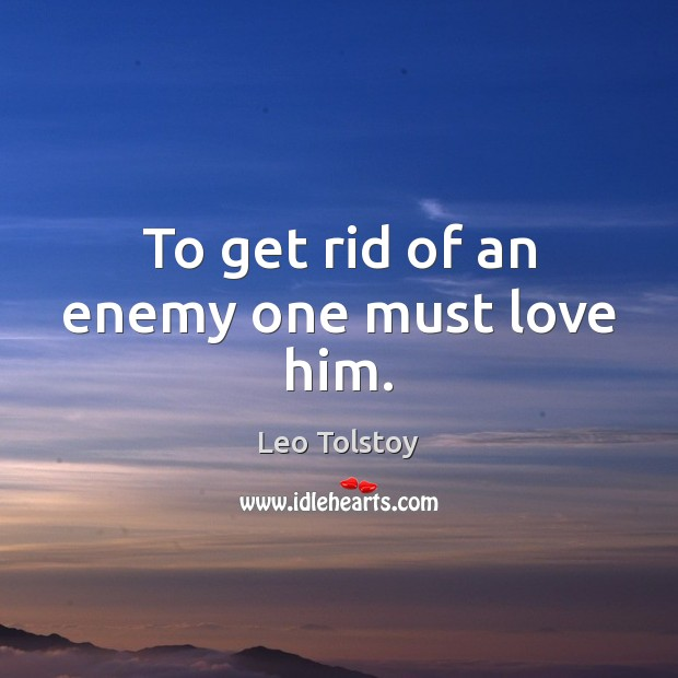 Image, To get rid of an enemy one must love him.