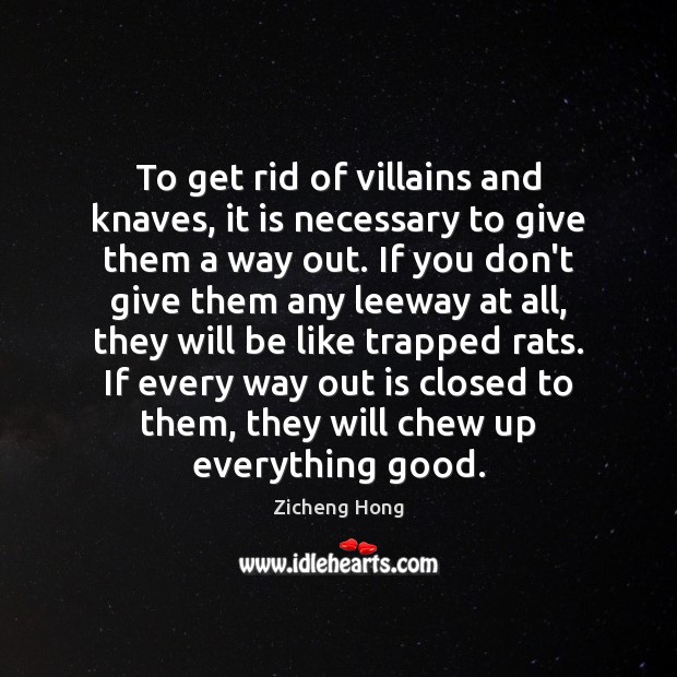 To get rid of villains and knaves, it is necessary to give Zicheng Hong Picture Quote