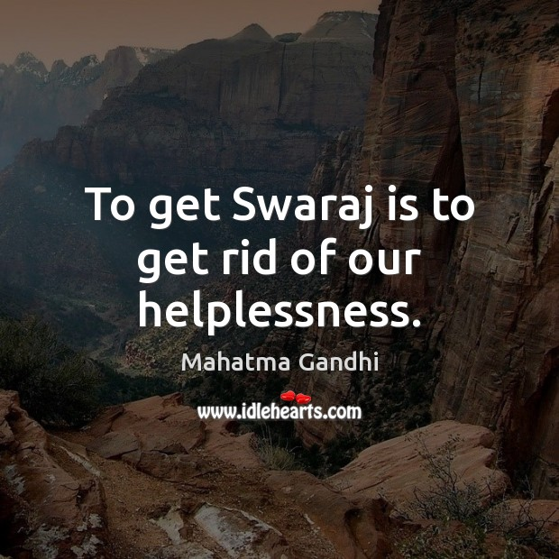 To get Swaraj is to get rid of our helplessness. Image