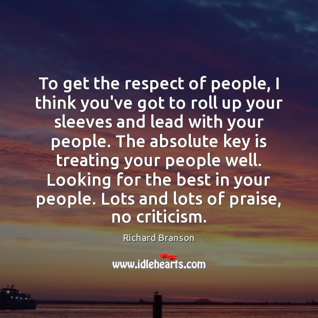To get the respect of people, I think you've got to roll Richard Branson Picture Quote