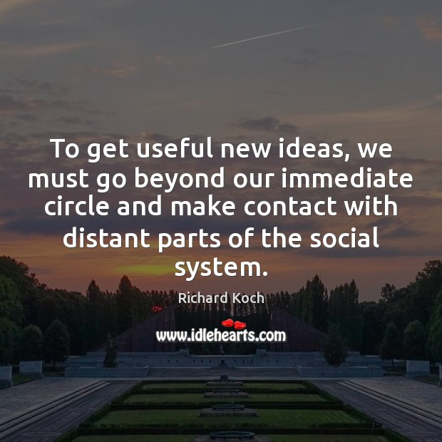 To get useful new ideas, we must go beyond our immediate circle Image
