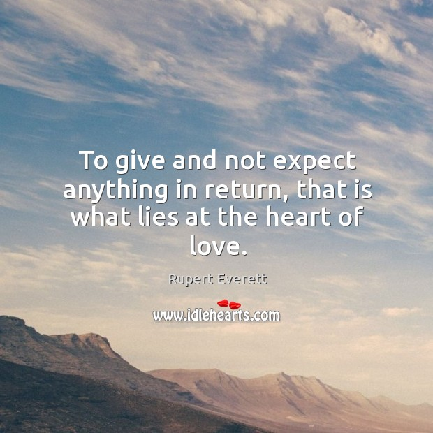Image, To give and not expect anything in return, that is what lies at the heart of love.