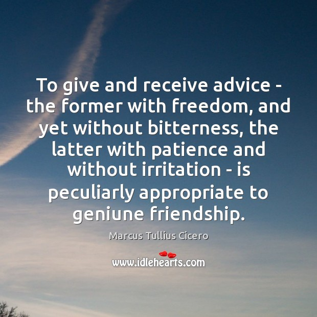 To give and receive advice – the former with freedom, and yet Image