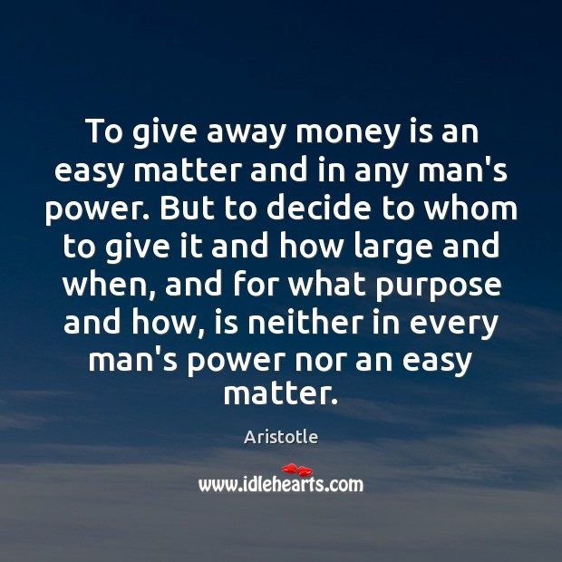 To give away money is an easy matter and in any man's Aristotle Picture Quote