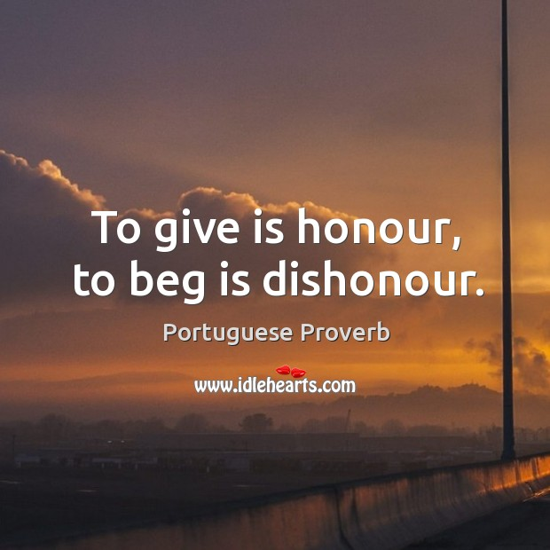 Image, To give is honour, to beg is dishonour.