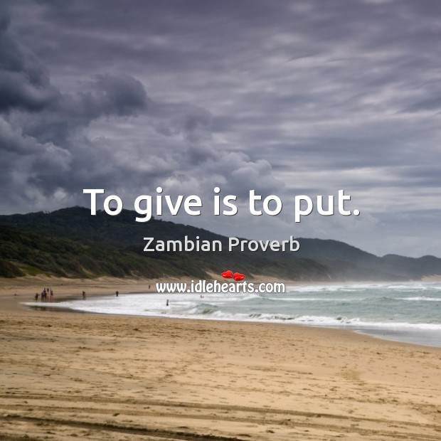 To give is to put. Zambian Proverbs Image