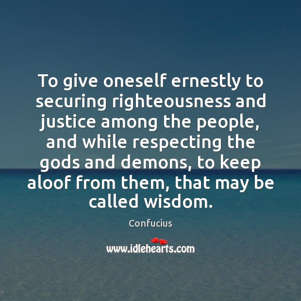 Image, To give oneself ernestly to securing righteousness and justice among the people,
