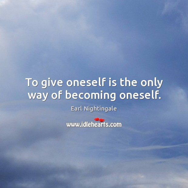 To give oneself is the only way of becoming oneself. Image