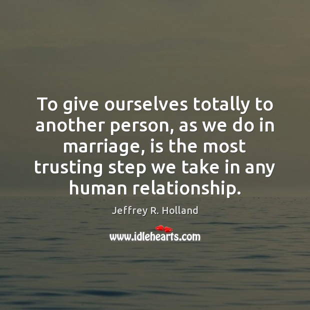 Image, To give ourselves totally to another person, as we do in marriage,