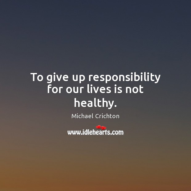 To give up responsibility for our lives is not healthy. Image