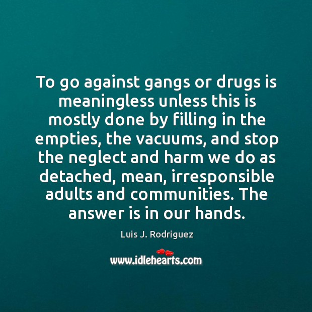 To go against gangs or drugs is meaningless unless this is mostly Image