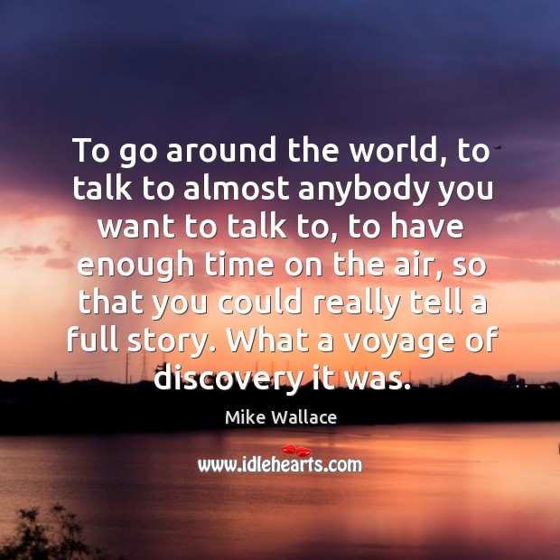 Image, To go around the world, to talk to almost anybody you want to talk to