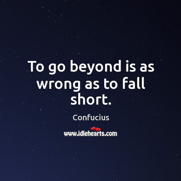 To go beyond is as wrong as to fall short. Image