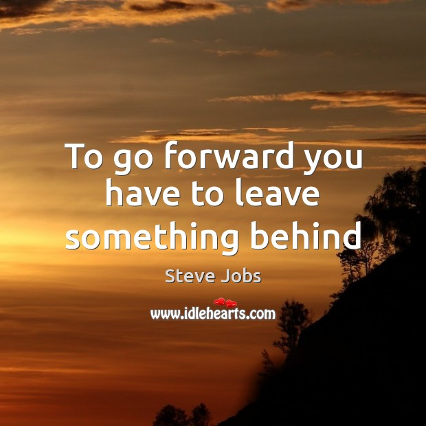 Image, To go forward you have to leave something behind