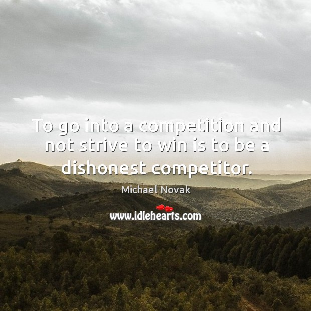 To go into a competition and not strive to win is to be a dishonest competitor. Image