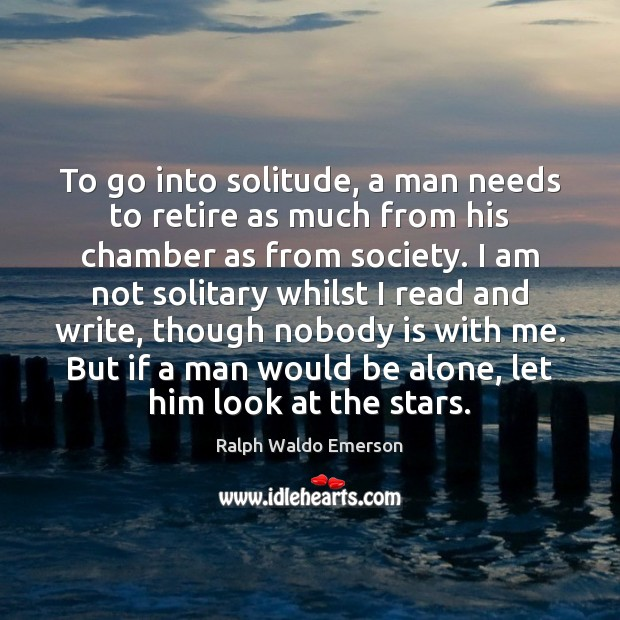 To go into solitude, a man needs to retire as much from Image