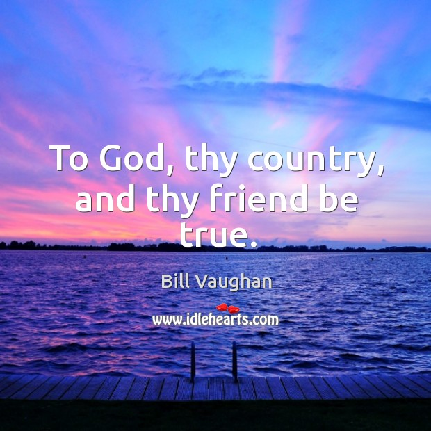 Image, To god, thy country, and thy friend be true.