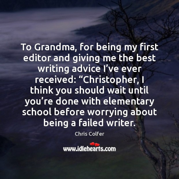 To Grandma, for being my first editor and giving me the best Chris Colfer Picture Quote
