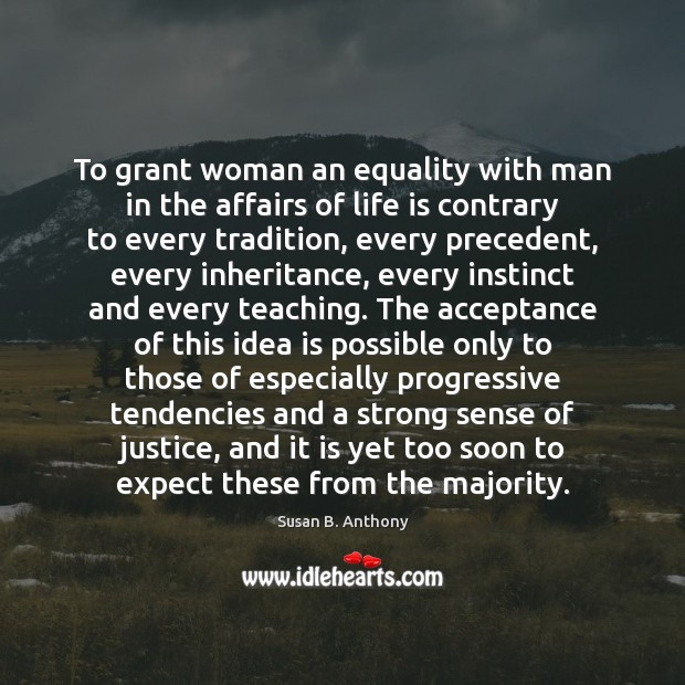 To grant woman an equality with man in the affairs of life Image