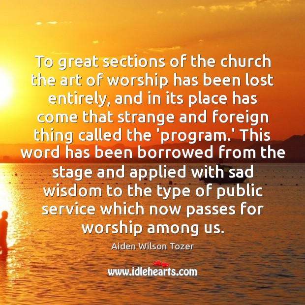 To great sections of the church the art of worship has been Image