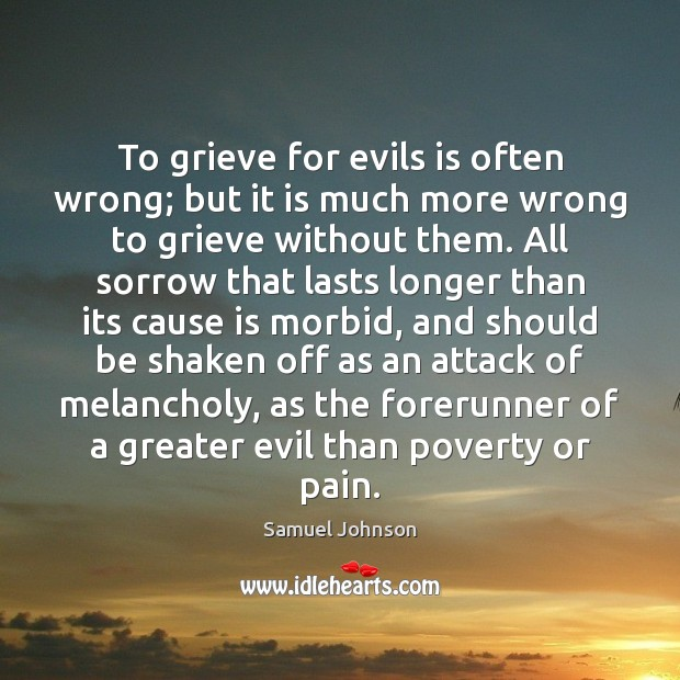 Image, To grieve for evils is often wrong; but it is much more