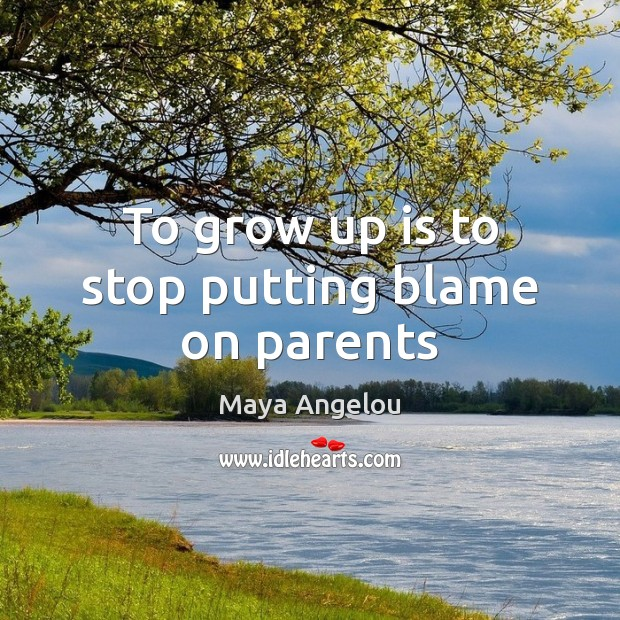 Image, To grow up is to stop putting blame on parents