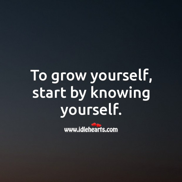 Image, To grow yourself, start by knowing yourself.