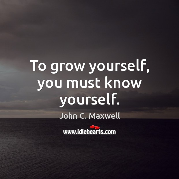To grow yourself, you must know yourself. Image