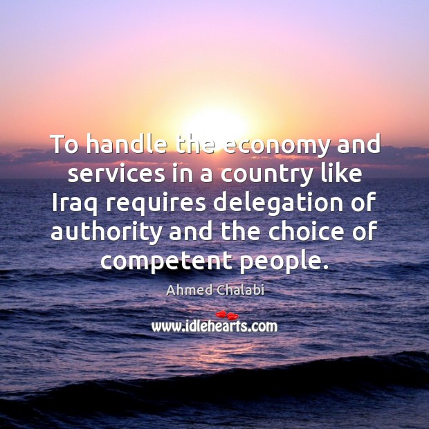 To handle the economy and services in a country like Iraq requires Image