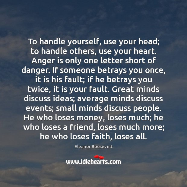To handle yourself, use your head; to handle others, use your heart. Eleanor Roosevelt Picture Quote