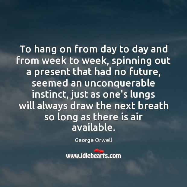 To hang on from day to day and from week to week, Image