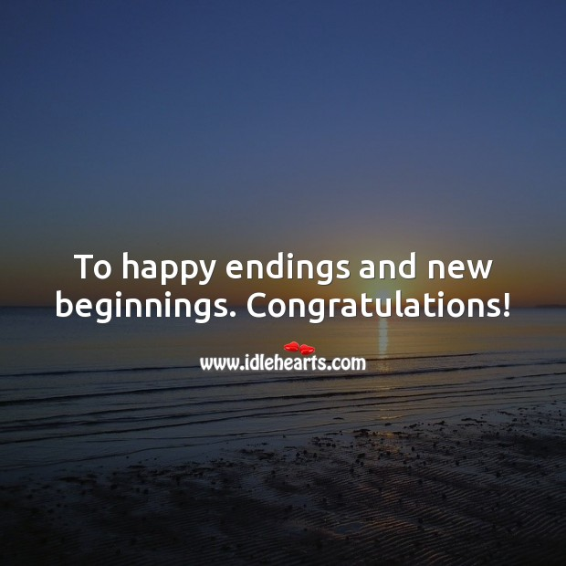 To happy endings and new beginnings. Congratulations! Graduation Messages Image