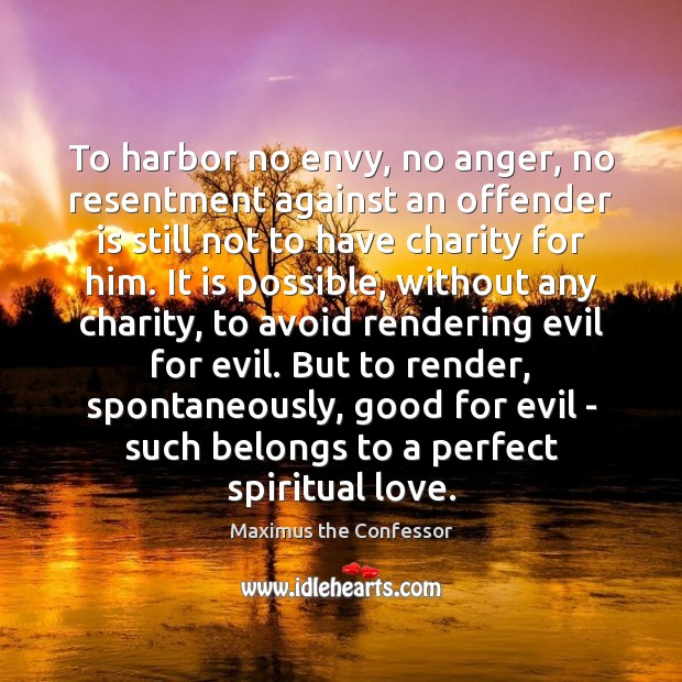 To harbor no envy, no anger, no resentment against an offender is Maximus the Confessor Picture Quote