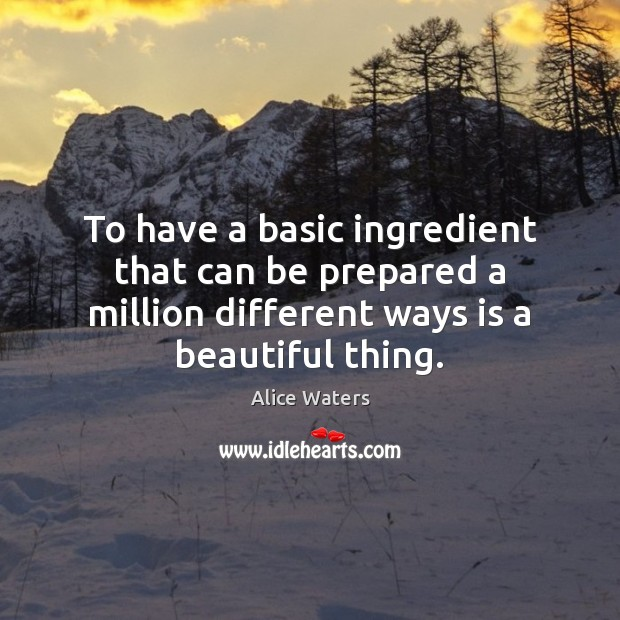 Image, To have a basic ingredient that can be prepared a million different