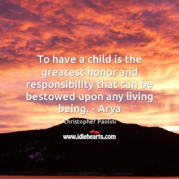 To have a child is the greatest honor and responsibility that can Image