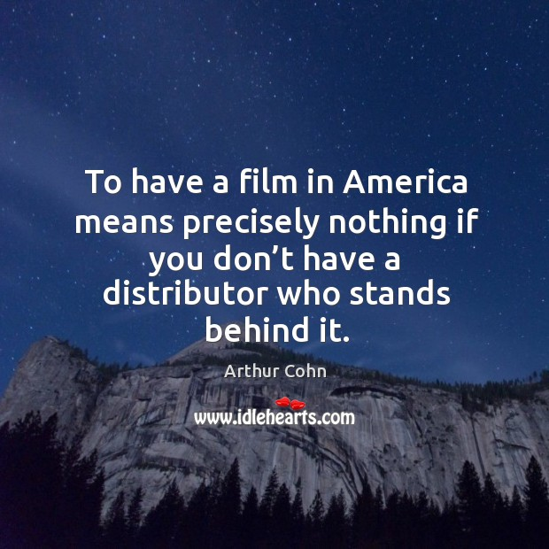 Image, To have a film in america means precisely nothing if you don't have a distributor who stands behind it.