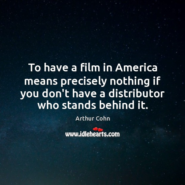 Image, To have a film in America means precisely nothing if you don't