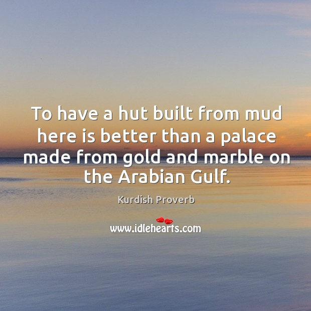 Image, To have a hut built from mud here is better than a palace