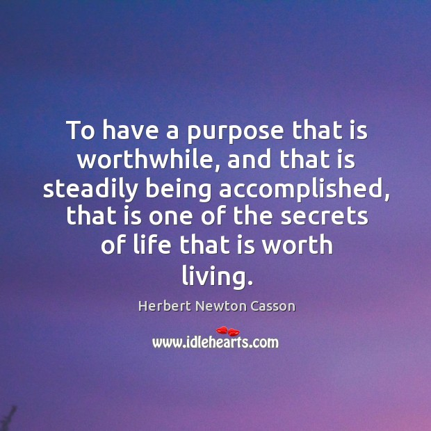 To have a purpose that is worthwhile, and that is steadily being Herbert Newton Casson Picture Quote