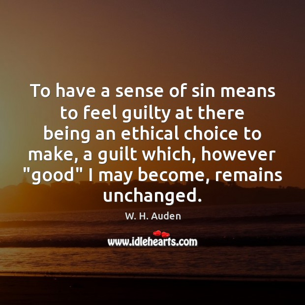 To have a sense of sin means to feel guilty at there W. H. Auden Picture Quote