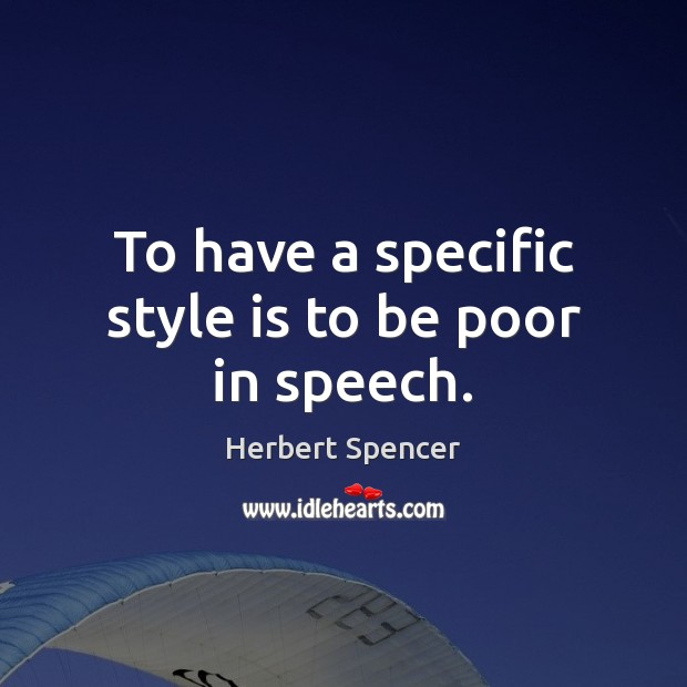 To have a specific style is to be poor in speech. Image
