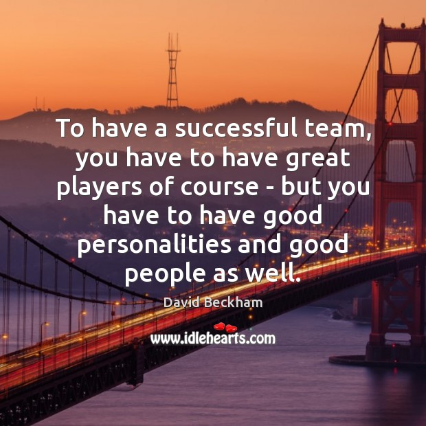 To have a successful team, you have to have great players of Image