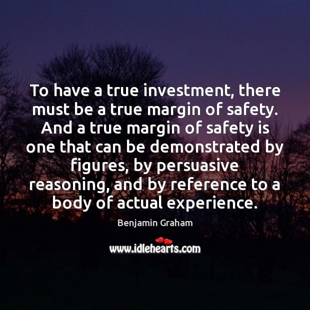 To have a true investment, there must be a true margin of Safety Quotes Image