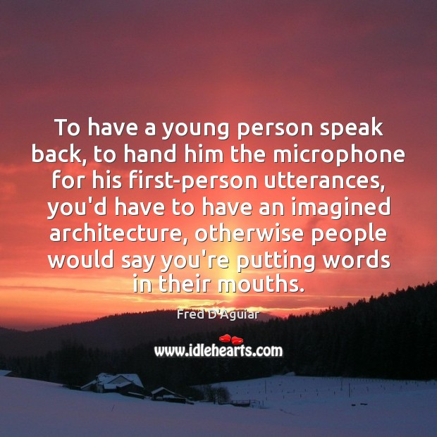 To have a young person speak back, to hand him the microphone Image