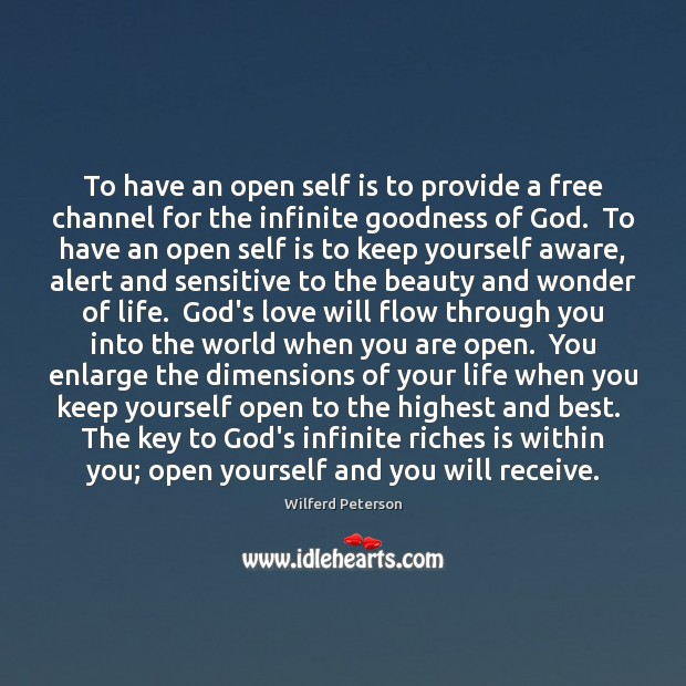 To have an open self is to provide a free channel for Wilferd Peterson Picture Quote