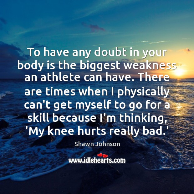To have any doubt in your body is the biggest weakness an Image