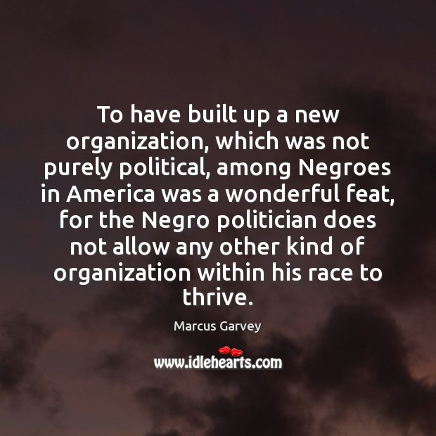To have built up a new organization, which was not purely political, Image