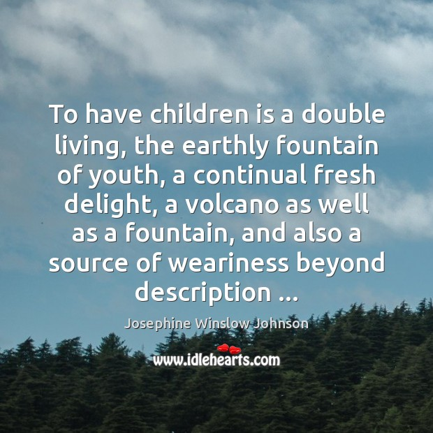 To have children is a double living, the earthly fountain of youth, Image