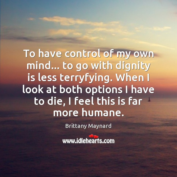 To have control of my own mind… to go with dignity is Dignity Quotes Image