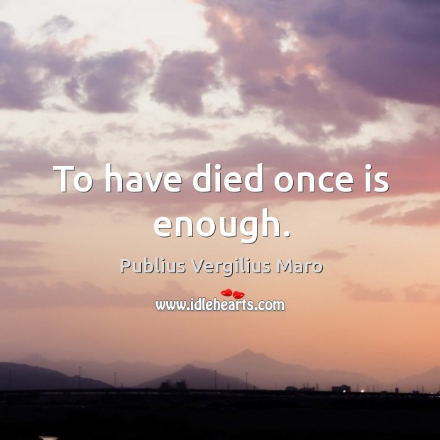 To have died once is enough. Image